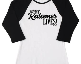 I Know My Redeemer Lives Raglan t-shirt, Women's Scripture Tee, Job 19:25