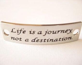 Inspirational Connector Link Plate for Making DIY Bracelets Life is a journey not a destination Silver Color
