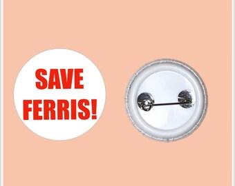 "SAVE FERRIS 1"" Pin-Back Button"