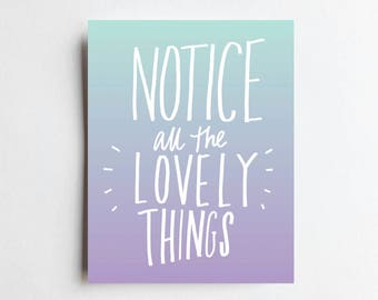 Notice Lovely Things - ART PRINT