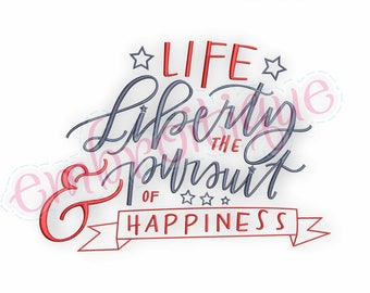 Life Liberty & the Pursuit of Happiness  -Instant Download Machine Embroidery Design