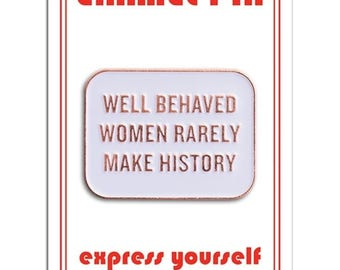 Well Behaved Women Rarely Make History -Eleanor Roosevelt quote  Enamel Lapel Pin by the Found