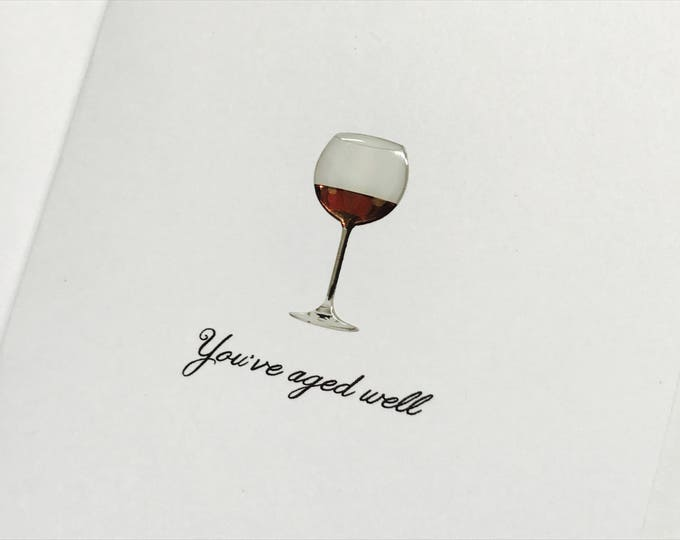 Wine Birthday Card, You've aged well, made on recycled paper, snarky funny birthday card
