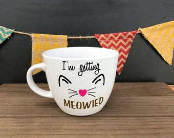 I'm Getting Meowied..Peeeerfect Engagement Gift For the Bride to Be who loves their kitties