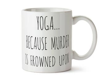 Funny YOGA Mug, Yoga Teacher Gift, Yoga Coffee Mug, Yoga Instructor Gift, Gift for Yogi, Namaste Mug Yoga Because Murder Is Frowned Upon