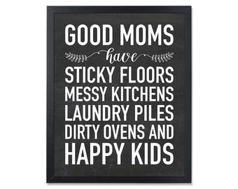 Good Moms Have Sticky Floors Messy Kitchens Laundry Piles Dirty Ovens and Happy Kids Printable wall art Good Moms quote good moms wall art