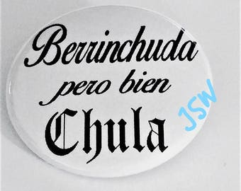 BERRINCHUDA PERO Bien CHULA pin black font on white 1.5""