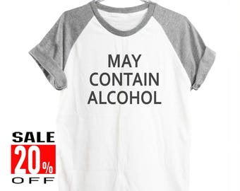May Contain Alcohol shirt funny top instagram tshirt tumblr shirt trendy shirt women shirt short sleeve shirt unisex shirt size S M L