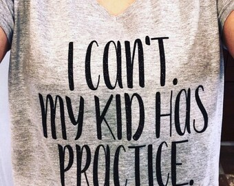 I cant my kid has practice t shirt