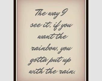 The way I see it, if you want the rainbow, you gotta put up with the rain. - Dolly Parton - Quote - Printable  - Rainbow Quote - Rain Quote
