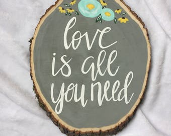 Hand Painted Wood Slice // Love is all you Need