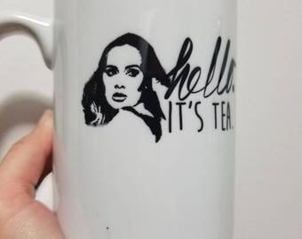 Hello, it's tea-- Adele Mug- Coffee Cup- Unique Tea Mug- Tea Lover- Tea Cup- Adele Gift- Funny Tea Gift- Funny Mug- Large Tea Mug