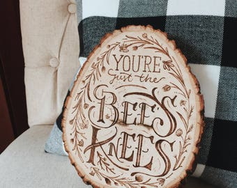 You're Just the Bee's Knees - Wood Burn Art Sign - Free Shipping