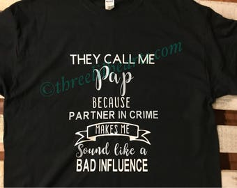 They call me Grandpa because Partner in Crime makes me sound like a bad influence t shirt