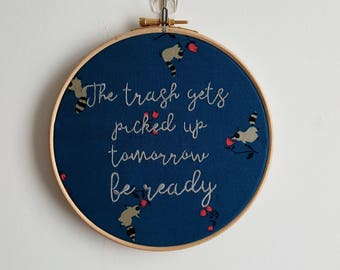 The Trash gets Picked up Tomorrow, Be Ready 7 inch Embroidery Hoop