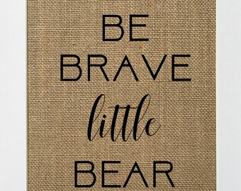 Be Brave Little Bear - BURLAP SIGN 5x7 8x10 - Rustic Vintage/Home Decor/Nursery/Love House Sign