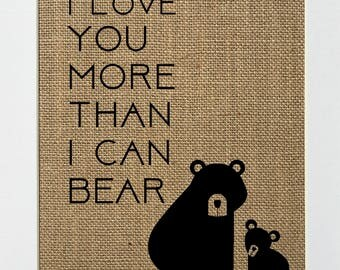 I Love You More Than I Can Bear - BURLAP SIGN 5x7 8x10 - Rustic Vintage/Home Decor/Nursery/Love House Sign