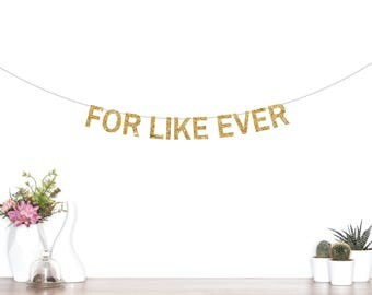 For Like Ever Banner, Wedding Banner, Engagement Party, Wedding Sign, Engaged Banner, Photo Prop, Wedding Decorations, Bridal Shower Banner