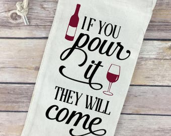 If You Pour It They Will Come - Wine Quote on Wine Tote / Bag - Perfect Hostess Gift!