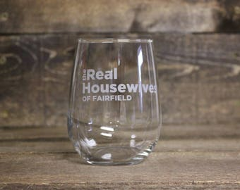 Real housewives of your town wine glass - available in stemmed and stemless wine glasses.