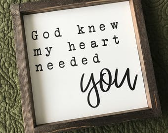 God Knew My Heart Needed You • Farmhouse Style • Framed Sign