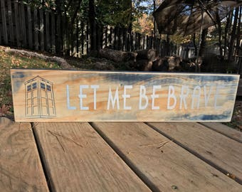 """Doctor Who Inspired Wall Decor. """"Let me be brave"""""""