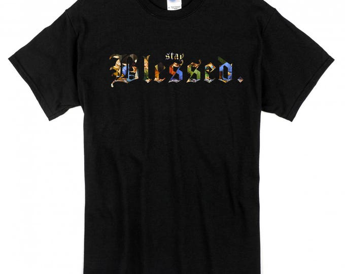 Stay Blessed Shirt Multiple Sizes 1990s Retro DTG Bless Up