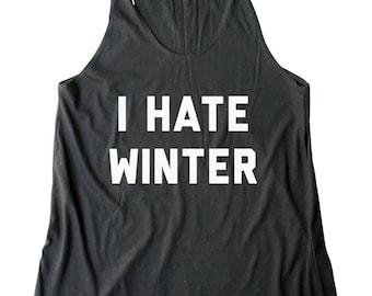 I Hate Winter Shirt Funny Women Tshirt Tumblr Fashion Women Graphic Teens Girls Gifts Women Shirt Racerback Shirt Women Tank Top Teen Shirt