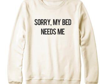 Sorry My Bed Needs Me Sweatshirt Nap Sweatshirt Fashion Sweatshirt Gifts Funny Sweatshirt Oversized Jumper Sweatshirt Women Sweatshirt Men