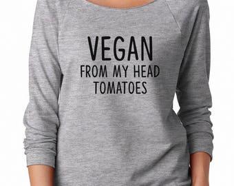 Vegan From My Head Tomatoes Sweatshirt Funny Saying Shirt Gifts Vegan Sweatshirt Off Shoulder Sweatshirt Teen Sweatshirt Women Sweatshirt
