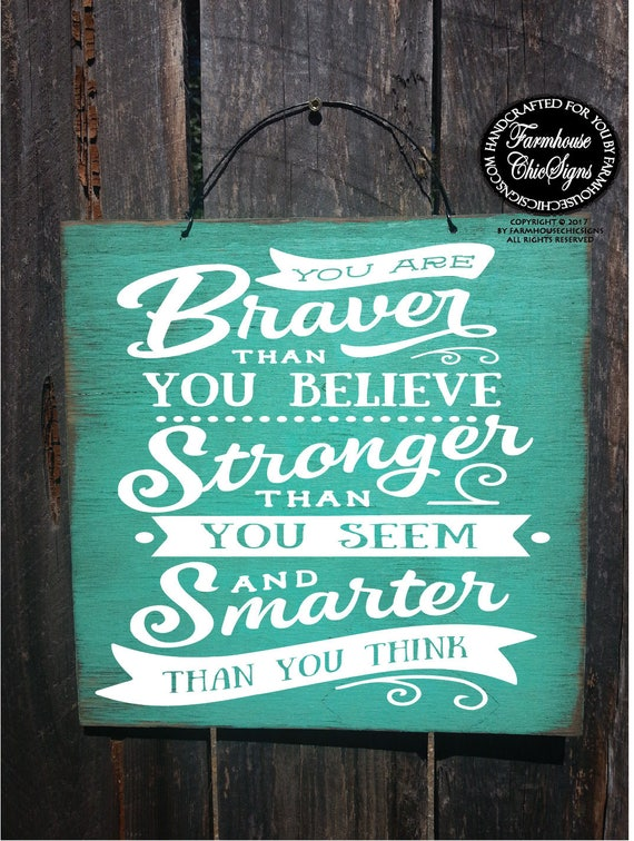 You Are Braver Than You Believe, Stronger Than You Seem, And Smarter Than you Think Rustic Sign