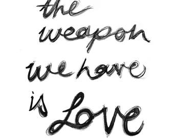 The Weapon We Have Is Love - Harry Potter themed quote, hand painted, black ink, cursive script. A5 Print.