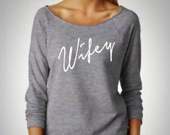 15%off through Sunday Wifey Sweatshirt / Wife Tee / WIfe Shirt /  Wifey / Wifey Off The Shoulder / Gift For Bride / Bride / Honeymoon Clothe