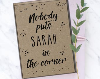Dirty Dancing Gift | Dirty Dancing Card | Dirty Dancing Quote | Dirty Dancing Print | Personalised | Nobody puts Baby in the Corner | A6