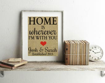 Home Is Wherever I'm With You - Burlap Print - Personalized Wedding Gift - Home Is Wherever I'm With You Sign - Anniversary Gifts For Wife