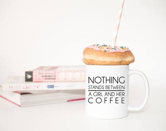 Nothing Stands Between a Girl and Her Coffee Mug Obsessed Funny Gag Gift Pun 021
