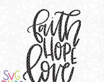 Christian SVG, Faith Hope Love SVG Cutting File, Inspirational, Handlettered Digital Download Art, Cricut/Silhouette Cutting File