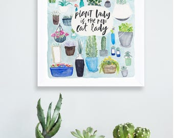 Plant Lady is the New Cat Lady Print of Watercolor Painting