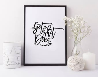 Get shit done. PRINTABLE ART. Typography digital print. Motivational quote. Home decor. Black and white. Leave Illustration Decoration.