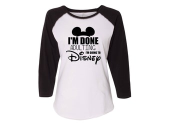 I'm done adulting I'm going to Disney baseball shirt, I'm done adulting T shirt, Disney inspired shirt
