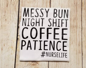 nurse life shirt, #nurselife, hash tag nurse life, registered nurse shirt, LPN shirt, nurse night shift, nurse quote shirt, coffee, bun