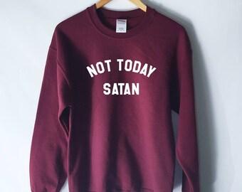 Not Today Satan Sweatshirt - Rupaul Shirt - Not Today Shirt - Jesus Shirt - Bianca Del Rio - Rupauls Drag Race - Satan Shirt - Sweater