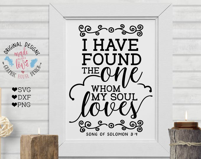 Bible svg, Scripture svg, I have found the one my soul loves, Bible Verse Cut File, Bible Printable, Song Solomon 3:4 in  SVG DXF PNG format