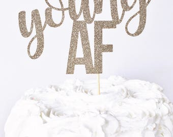Young AF Cake Topper / Birthday Cake Topper / Old AF Cake Topper / Milestone Birthday Cake Topper / Custom Age Cake Topper / Birthday Decor