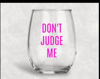 Don't Judge Me stemless wine glass, funny wine glass, personalized wine glass