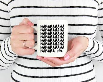 Funny sarcastic 11 oz ceramic mug Hahaha...No 15 oz humorous taunting coffee mug playful mockery best friend gift comical novelty gift  M62