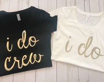 I Do & I Do Crew Bachelorette Party Shirts!