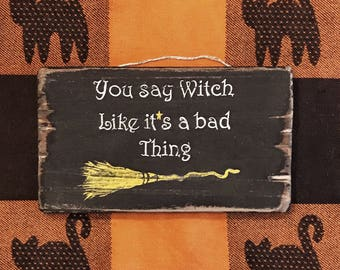 You say witch like it's a bad thing | Witch Sign | Witch | Witchcraft | Wicca | Pagan | Witches | Wicca decor | Witch decor | FREE SHIPPING