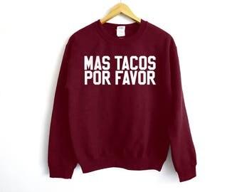 Mas Tacos Por Favor Sweatshirt - Tacos Shirt - Food Lover Shirt - Foodie Shirt - Hungry Shirt - Pizza Shirt - Funny Food Tee - Cinco De Mayo