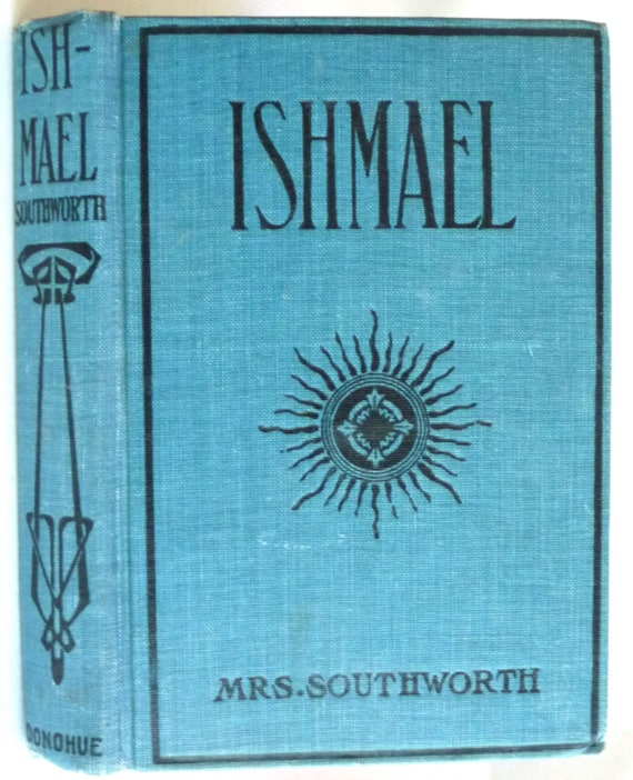 Ishmael Ca. early 1900s by Mrs. E.D.E.N. Southworth - Hardcover HC - Pre-Civil War Rural Maryland Inspirational Fiction -